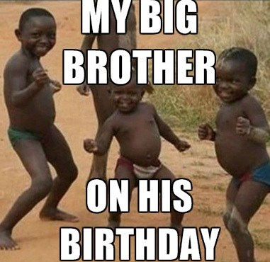 Funny Birthday Memes For My Big Brother